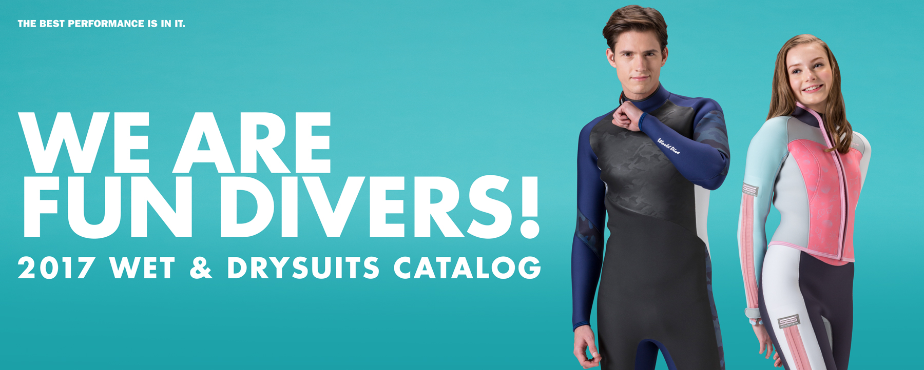 WE ARE FUN DIVERS! 2017 WET & DRYSUITS CATALOG